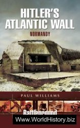 Hitler's Atlantic Wall: Construction and Destruction (Battleground Europe)