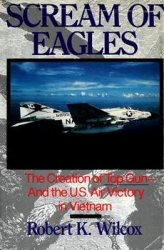 Scream of Eagles: The Creation of Top Gun and the U.S. Air Victory in Vietnam