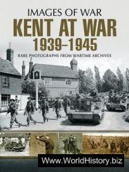 Kent at War 1939 to 1945 (Images of War)