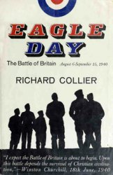 Eagle Day: The Battle of Britain, August 6 - September 15, 1940
