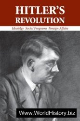 Hitler's Revolution: Ideology, Social Programs, Foreign Affairs