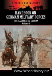 Handbook On German Military Forces - The Illustrated Edition - Volume 3 (Hitler's War Machine)