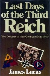 Last Days of the Third Reich - The Collapse of Nazi Germany, May 1945