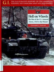 Hell on Wheels: The Men of the US Armored Forces 1918 to the Present (G.I. Series 17)