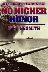 No Higher Honor: The U.S.S. Yorktown at the Battle of Midway