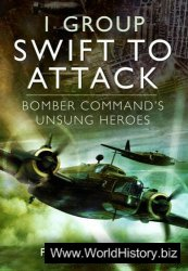 1 Group: Swift to Attack : Bomber Command's Unsung Heroes