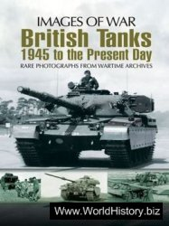 British Tanks: 1945 to the Present Day (Images of War)