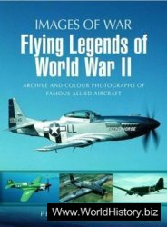 Flying Legends of World War II (Images of War)