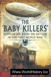"The ""Baby Killers"": German Air Raids on Britain in the First World War"