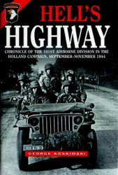 Hell's Highway: Chronicle of the 101st Airborne Division in the Holland Campaign, September-November, 1944