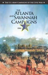 The Atlanta and Savannah Campaigns, 1864 (The U.S. Army Campaigns of the Civil War)