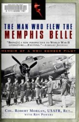 The Man Who Flew the Memphis Belle. Memoir of a WWII Bomber Pilot