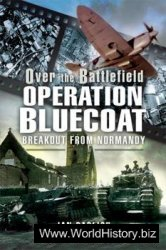 Operation Bluecoat: Over the Battlefield: Breakout from Normandy