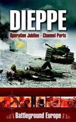 Dieppe: Operation Jubilee - Channel Ports