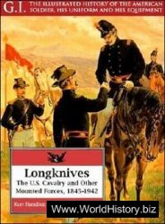 Longknives: The U.S. Cavalry and Other Mounted Forces, 1845-1942 (G.I. Series 3)