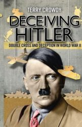 Deceiving Hitler: Double Cross and Deception in World War II (Osprey General Military)