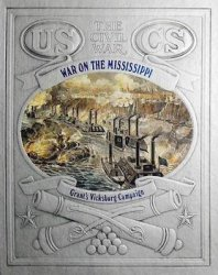 War on the Mississippi - Grant's Vicksburg Campaign