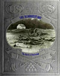 The Bloodiest Day - The Battle of Antietam