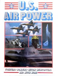 U.S. Air Power: Fighters, Bombers, Recon, Helicopters and Much More