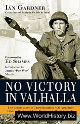 No Victory in Valhalla: The untold story of Third Battalion 506 Parachute Infantry Regiment from Bastogne to Berchtesgad