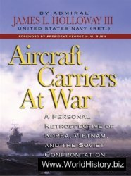 Aircraft Carriers at War. A Personal Retrospective of Korea, Vietnam, and the Soviet Conflict