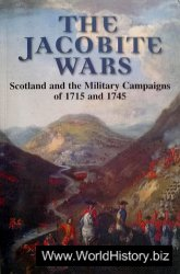 The Jacobite Wars: Scotland and the Military Campaigns of 1715 and 1745