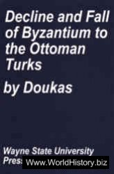 Decline and Fall of Byzantium to the Ottoman Turks An Annotated Translation of Historia Turco-Byzantina 1341-1462