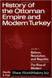 History of the Ottoman Empire and Modern Turkey Volume 2, Reform, Revolution, and Republic The Rise of Modern Turkey 1808-1975