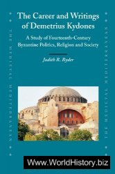 The Career and Writings of Demetrius Kydones: A Study of Fourteenth-Century Byzantine Politics, Religion and Society