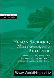 Human Sacrifice, Militarism, Rulership: Materialization of State Ideology at the Feathered Serpent Pyramid, Teotihuacan
