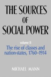 The Sources of Social Power: Volume 2, The Rise of Classes and Nation States 1760-1914
