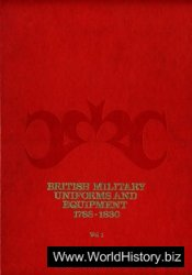 British Military Uniforms and Equipment 1788-1830. Vol. 1