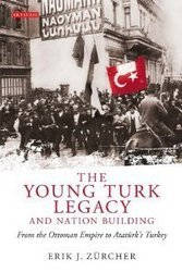 The Young Turk Legacy and Nation Building: From the Ottoman Empire to AtatA?rk's Turkey